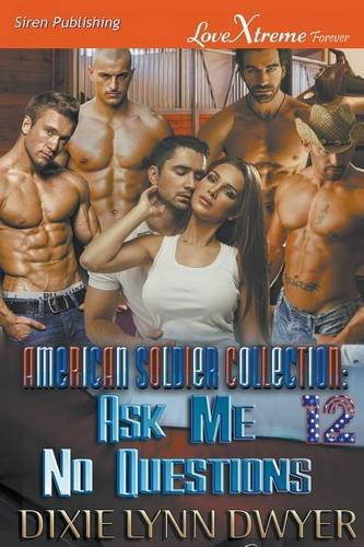 The American Soldier Collection 12: Ask Me No Questions (Siren Publishing LoveXtreme Forever) (American Solder Collectio