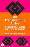 On Transforming Africa : Discourse with Africa's Leaders, Hadjor, Kofi B., 0865430454