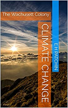 Climate Change: The Wachusett Colony by [Patchin, E H]