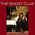 The Ghost Club: An Unfortunate Episode in the Life of No. 5010   John Kendrick Bangs