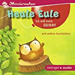 Heule Eule - Ich will mein Bumm! und andere Geschichten   Paul Friester,Moritz Petz,Anne Ameling,Anne Steinwart