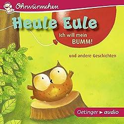 Heule Eule - Ich will mein Bumm! und andere Geschichten