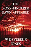 The Rosyâ¿Fingered Dawn Appeared, W. Devereux Jones, 1425928641