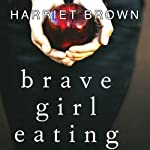Brave Girl Eating: A Family's Struggle with Anorexia | Harriet Brown
