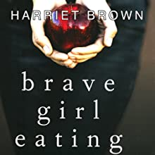 Brave Girl Eating: A Family's Struggle with Anorexia | Livre audio Auteur(s) : Harriet Brown Narrateur(s) : Harriet Brown