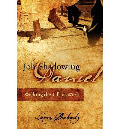 Job-Shadowing Daniel: Walking the Talk at Work (Paperback) - Common pdf