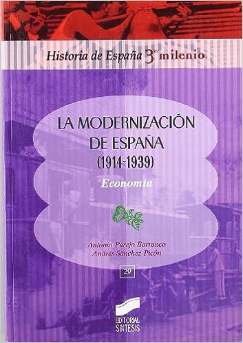 La modernización en España, 1914-1939: economía: 29 Historia de España, 3er milenio: Amazon.es: Parejo Barranco, José Antonio, Sánchez Picón, Andrés: Libros