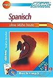 ASSiMiL Selbstlernkurs für Deutsche/Assimil Spanisch ohne Mühe heute: Lehrbuch (Niveau A1 - B2) und mp3-CD (200 Min. Tonaufnahmen)