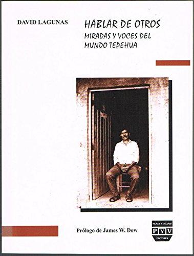 Hablar de Otros: Miradas Y Voces Del Mundo Tepehua (Spanish Edition)