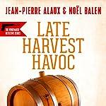 Late Harvest Havoc [Vengeances tardives en Alsace] | Jean-Pierre Alaux,Noël Balen,Sally Pane - translator