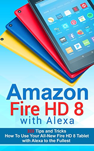 Amazon Fire HD 8 with Alexa: 333 Tips and Tricks How To Use Your All-New Fire HD 8 Tablet with Alexa to the Fullest (Tips And Tricks, Kindle Fire HD 8 & 10, New Generation) cover