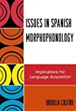Issues in Spanish Morphophonology, Obdulia Castro, 0761835318