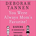 You Were Always Mom's Favorite: Sisters in Conversation Throughout Their Lives Audiobook by Deborah Tannen Narrated by Deborah Tannen