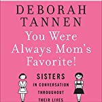 You Were Always Mom's Favorite: Sisters in Conversation Throughout Their Lives | Deborah Tannen