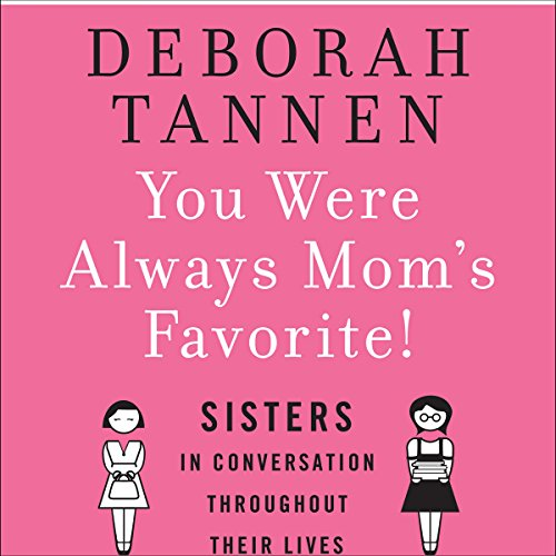 You Were Always Mom's Favorite: Sisters in Conversation Throughout Their Lives