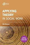 Making Sense of Theory and its Application to Social Work Practice (Critical Skills for Social Work)