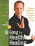 Qi Gong for Health and Healing: A Complete Training Course to Unleash the Power of Your Life-Force Energy