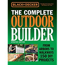 Black & Decker The Complete Outdoor Builder - Updated Edition: From Arbors to Walkways 150 DIY Projects