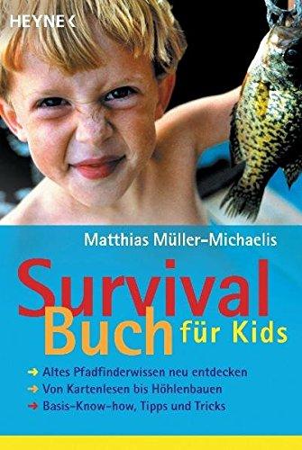 Survivalbuch für Kids: Altes Pfadfinderwissen neu entdecken · Von Kartenlesen bis Höhlenbauen · Basis-Know-how, Tipps und Tricks