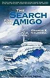The Search for the Amigo, Francis E. Caldwell, 155212469X