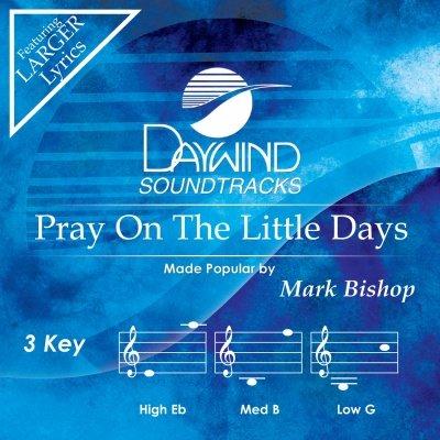 Pray On The Little Days[Accompaniment/Performance Track] (Daywind Soundtracks)