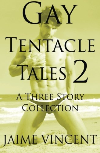 Gay Tentacle Tales 2: A Three Story Collection (Volume 2)
