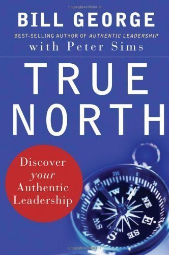 True North: Discover Your Authentic Leadership (Edition 1) by Bill George, Peter Sims [Hardcover(2007£©]