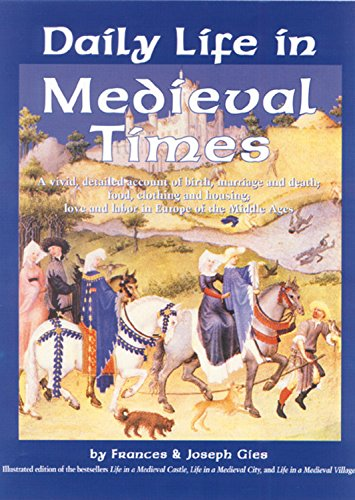 Daily Life in Medieval Times: A Vivid, Detailed Account of Birth, Marriage and Death; Food, Clothing and Housing; Love and Labor in the Middle Ages
