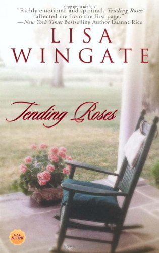 Book cover from Tending Roses (Tending Roses Series, Book 1) by Lisa Wingate