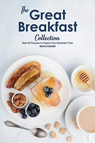The Great Breakfast Collection: Best 30 Recipes to Inspire Your Breakfast Time (English Edition)