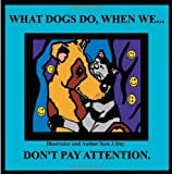 What Dogs Do When We Don't Pay Attention, Ken Day, 1492288438