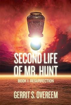 Second Life of Mr. Hunt: Book 1: Resurrection by [Overeem, Gerrit]