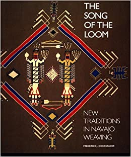 The Song Of The Loom: New Traditions In Navajo Weaving: Frederick J.  Dockstader: 9780933920873: Amazon.com: Books