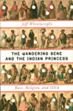 The Wandering Gene and the Indian Princess, Jeff Wheelwright, 0393081915