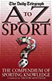 A To Z Of Sport: The Compendium of Sporting Knowledge