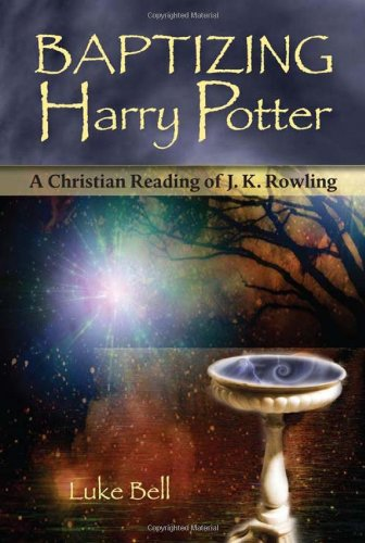 Baptizing Harry Potter: A Christian Reading of J.K. Rowling by Hidden Spring