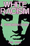 White Racism: A Psychohistory