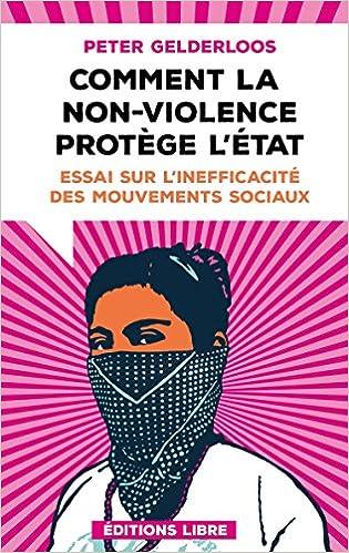 Comment la non-violence protège l'Etat : Essai sur l'inefficacité des mouvements sociaux (2018) sur Bookys