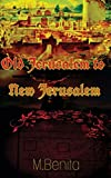 Old Jerusalem to New Jerusalem