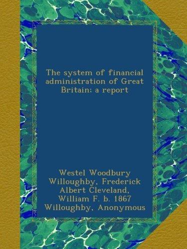 The system of financial administration of Great Britain; a report pdf