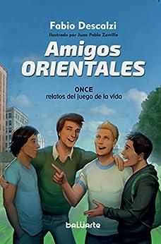 Amigos Orientales: Once relatos del juego de la vida (Spanish Edition) by [Descalzi, Fabio]
