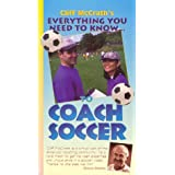 Cliff McCrath's Everything You Need to Know...to Coach Soccer