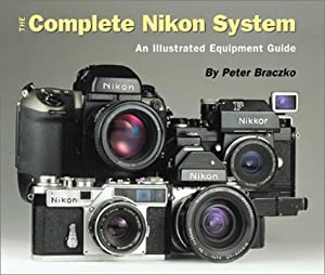The Complete Nikon System: An Illustrated Equipment Guide Peter Braczko