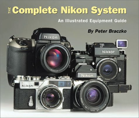 - The Complete Nikon System: An Illustrated Equipment Guide