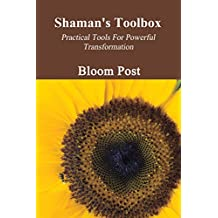 Shaman's Toolbox: Practical Tools For Powerful Transformation