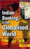 Indian Banking in the Globalised World, R. Uppal, 8177081748