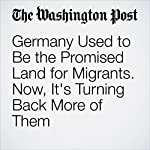 Germany Used to Be the Promised Land for Migrants. Now, It's Turning Back More of Them   Anthony Faiola