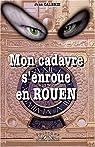 Mon cadavre s'enroue en Rouen par Calbrix