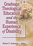 Graduate Theological Education and the Human Experience of Disability, Robert C. Anderson, 0789060108