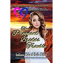 Western Brides: The Pregnant Bride's Trouble: A Sweet and Inspirational Western Historical Romance (Hearts and Hands Mail Order Bride Agency Book 4)